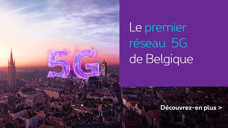 Le premier réseau 5G de Belgique. Découvrez-en plus.